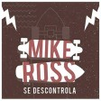 Mike Ross - Se Descontrola
